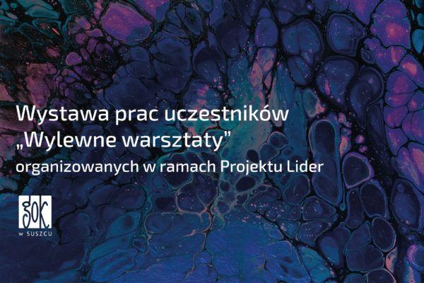"""Wystawa prac uczestników warsztatów """"Wylewne warsztaty"""""""