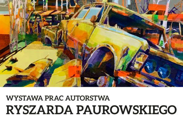 Wystawa prac Ryszarda Paurowskiego