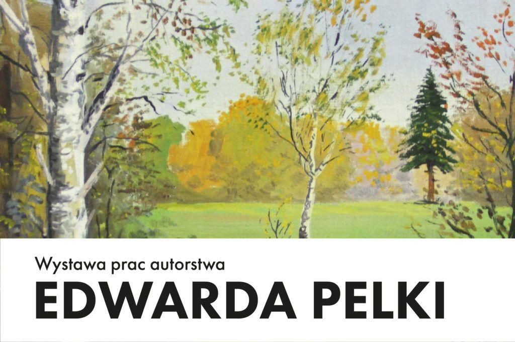 Wystawa prac autorstwa Edwarda Pelki